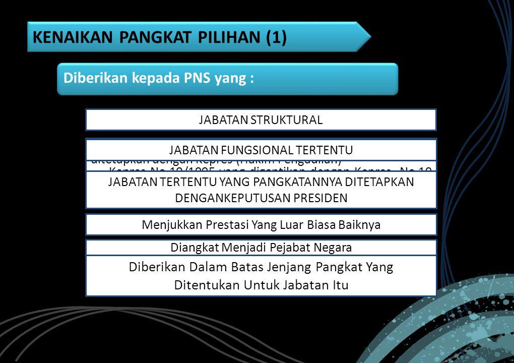 KENAIKAN PANGKAT PILIHAN (1) 7 Menduduki Jabatan Struktural /Fungsional Diberikan kepada PNS yang : Mendudukan jabatan tertentu yang pemangkatannya di