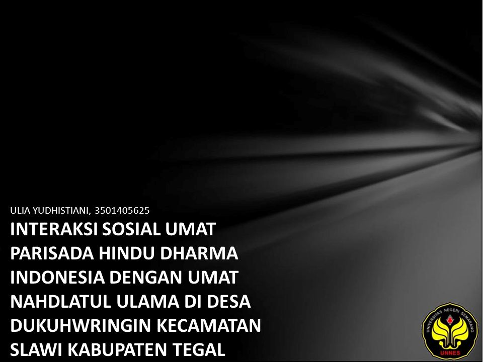 ULIA YUDHISTIANI, 3501405625 INTERAKSI SOSIAL UMAT PARISADA HINDU DHARMA INDONESIA DENGAN UMAT NAHDLATUL ULAMA DI DESA DUKUHWRINGIN KECAMATAN SLAWI KABUPATEN TEGAL