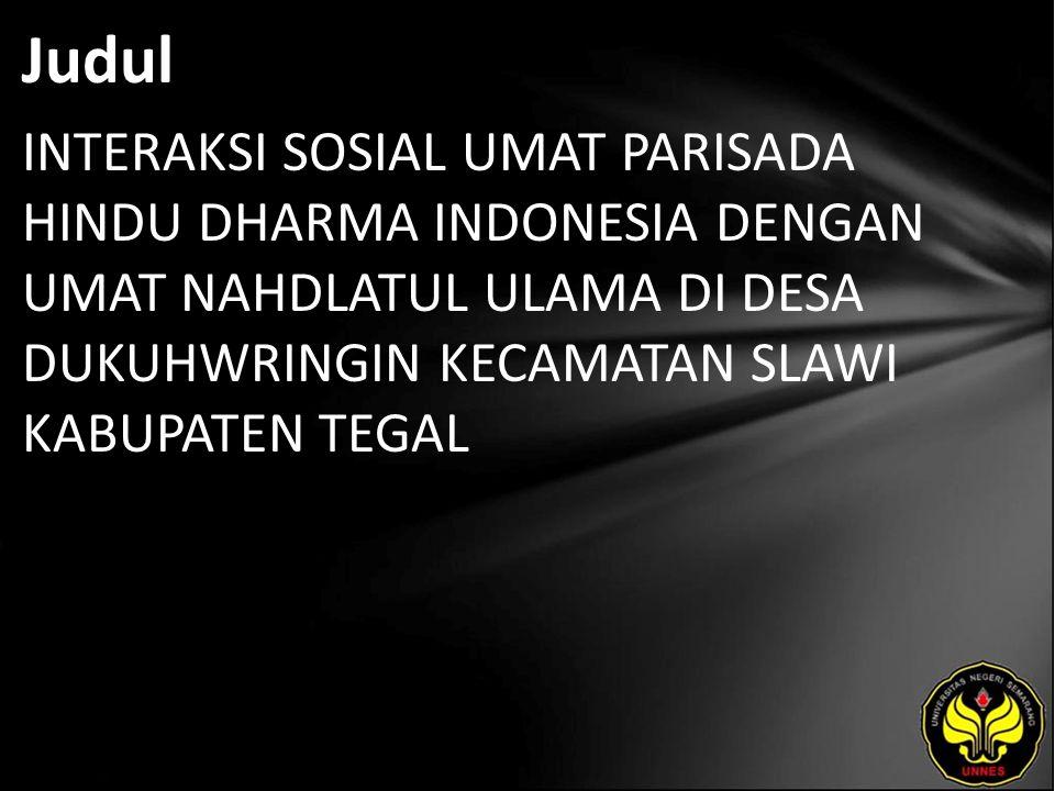 Judul INTERAKSI SOSIAL UMAT PARISADA HINDU DHARMA INDONESIA DENGAN UMAT NAHDLATUL ULAMA DI DESA DUKUHWRINGIN KECAMATAN SLAWI KABUPATEN TEGAL
