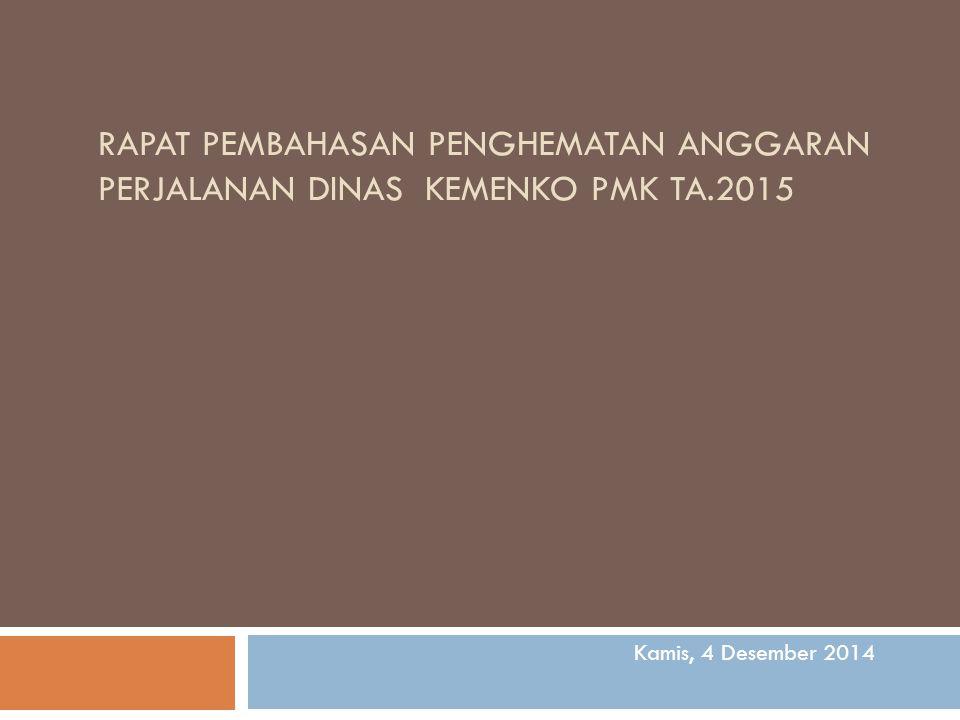 RAPAT PEMBAHASAN PENGHEMATAN ANGGARAN PERJALANAN DINAS KEMENKO PMK TA.2015 Kamis, 4 Desember 2014