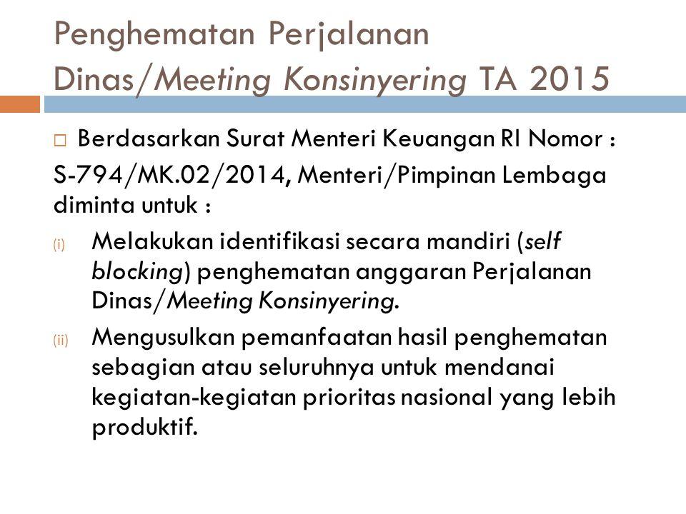 Penghematan Perjalanan Dinas/Meeting Konsinyering TA 2015  Berdasarkan Surat Menteri Keuangan RI Nomor : S-794/MK.02/2014, Menteri/Pimpinan Lembaga d