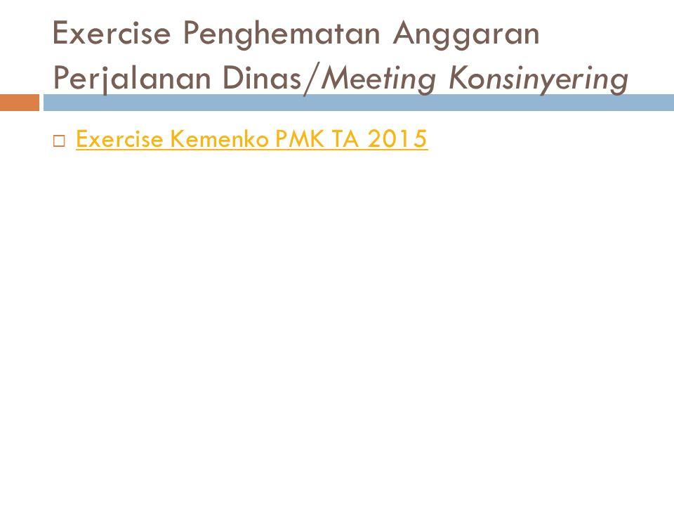 Exercise Penghematan Anggaran Perjalanan Dinas/Meeting Konsinyering  Exercise Kemenko PMK TA 2015 Exercise Kemenko PMK TA 2015