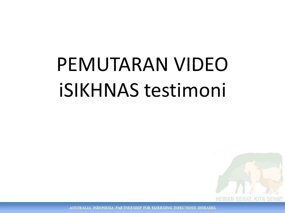 AUSTRALIA INDONESIA PARTNERSHIP FOR EMERGING INFECTIOUS DISEASES PEMUTARAN VIDEO iSIKHNAS testimoni