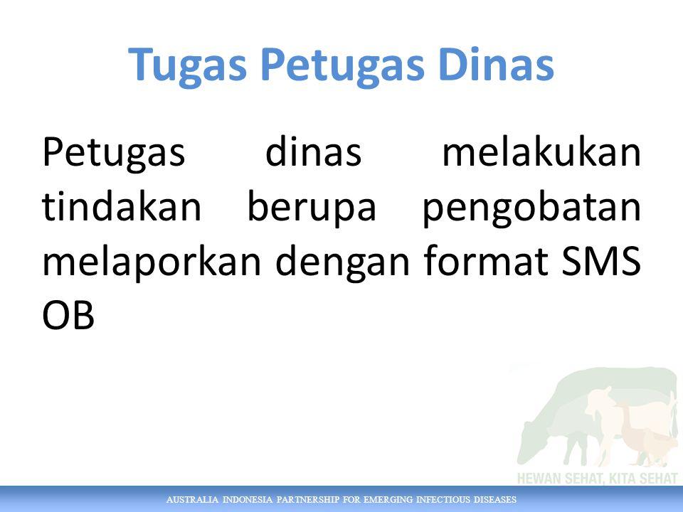 AUSTRALIA INDONESIA PARTNERSHIP FOR EMERGING INFECTIOUS DISEASES Tugas Petugas Dinas Jika dibutuhkan, melakukan pengambilan sampel dan mengirimkan ke laboratorium, dan wajib dilaporkan dengan format SMS LAB