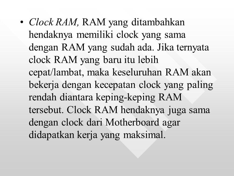 Clock RAM, RAM yang ditambahkan hendaknya memiliki clock yang sama dengan RAM yang sudah ada.