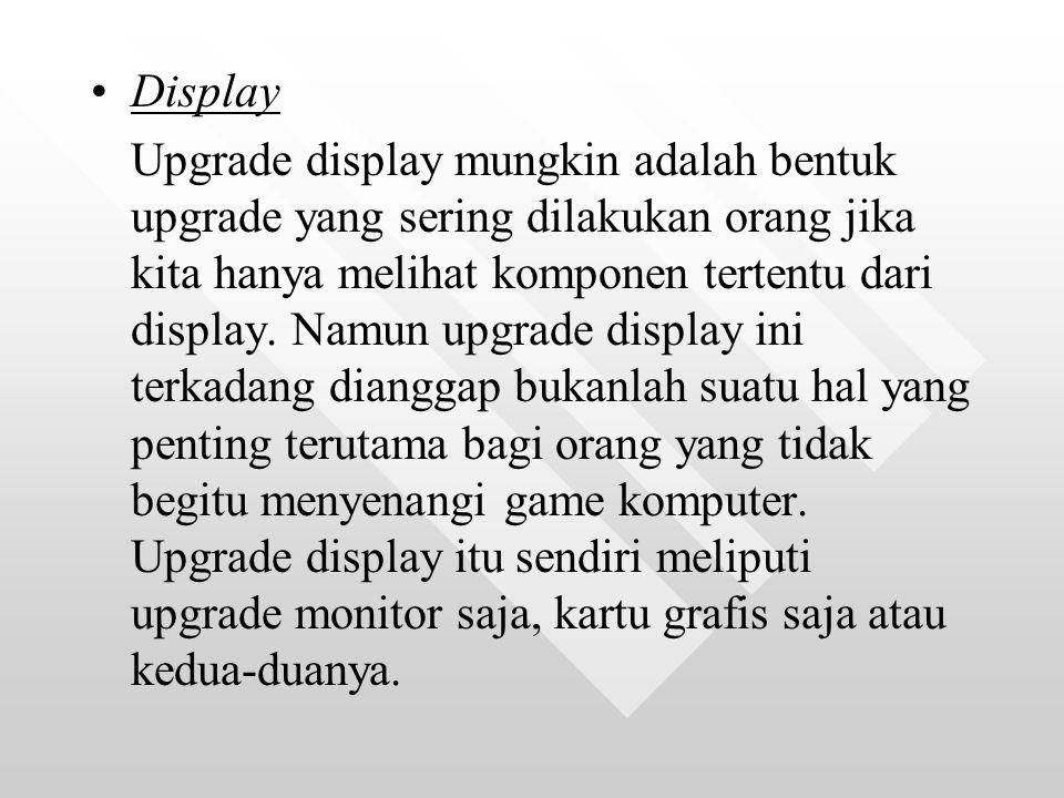 Display Upgrade display mungkin adalah bentuk upgrade yang sering dilakukan orang jika kita hanya melihat komponen tertentu dari display.