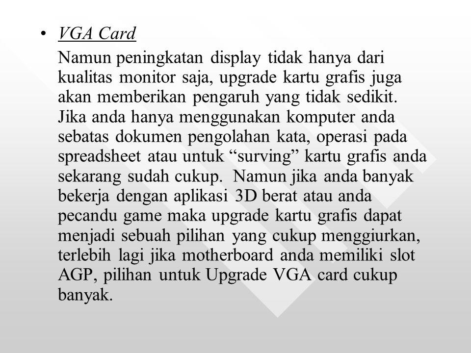 VGA Card Namun peningkatan display tidak hanya dari kualitas monitor saja, upgrade kartu grafis juga akan memberikan pengaruh yang tidak sedikit.