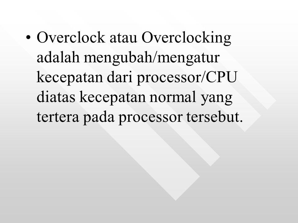 Overclock atau Overclocking adalah mengubah/mengatur kecepatan dari processor/CPU diatas kecepatan normal yang tertera pada processor tersebut.