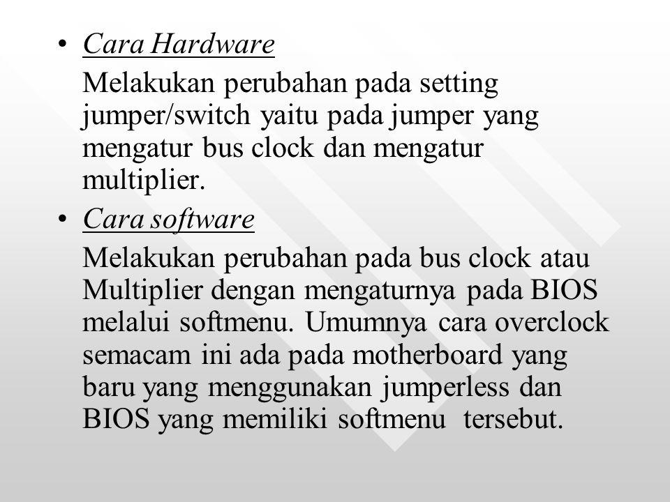 Cara Hardware Melakukan perubahan pada setting jumper/switch yaitu pada jumper yang mengatur bus clock dan mengatur multiplier.