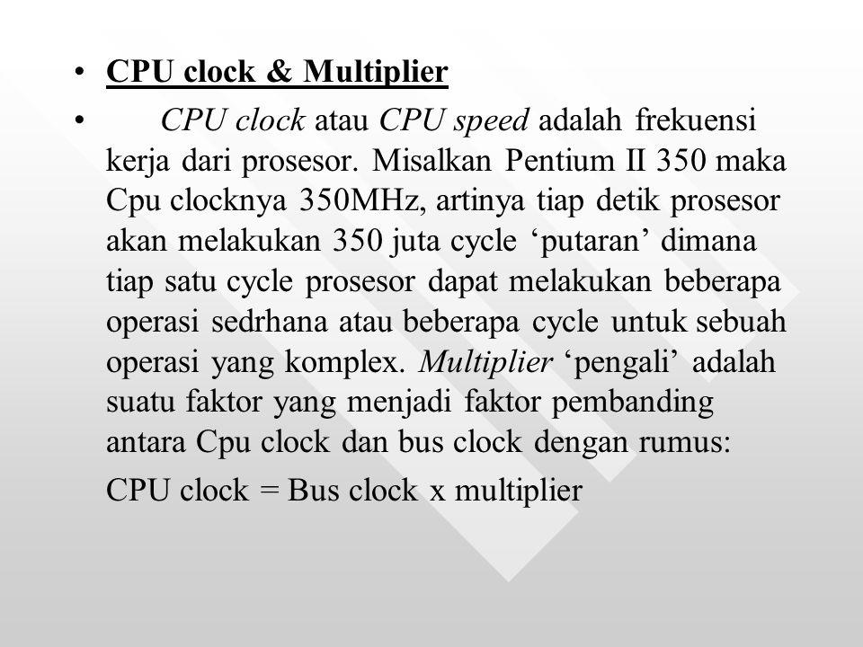 CPU clock & Multiplier CPU clock atau CPU speed adalah frekuensi kerja dari prosesor.