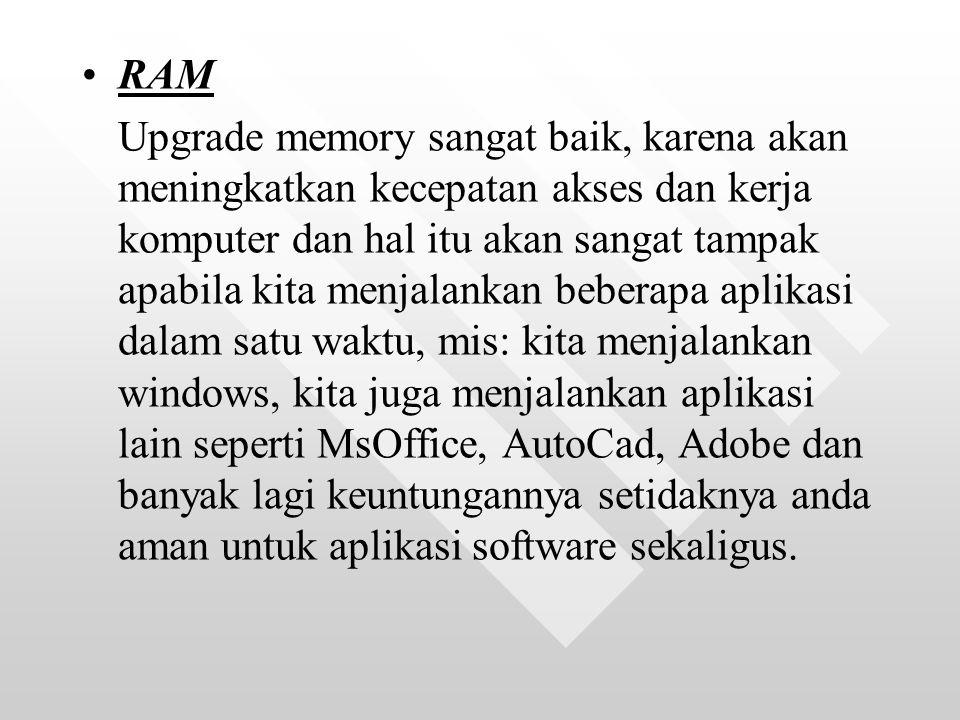 RAM Upgrade memory sangat baik, karena akan meningkatkan kecepatan akses dan kerja komputer dan hal itu akan sangat tampak apabila kita menjalankan beberapa aplikasi dalam satu waktu, mis: kita menjalankan windows, kita juga menjalankan aplikasi lain seperti MsOffice, AutoCad, Adobe dan banyak lagi keuntungannya setidaknya anda aman untuk aplikasi software sekaligus.