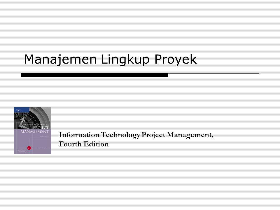 2 Manajemen Lingkup Proyek  Lingkup mengacu pada semua pekerjaan yang terlibat dalam menciptakan produk-produk dari proyek dan proses yang digunakan untuk menciptakannya.