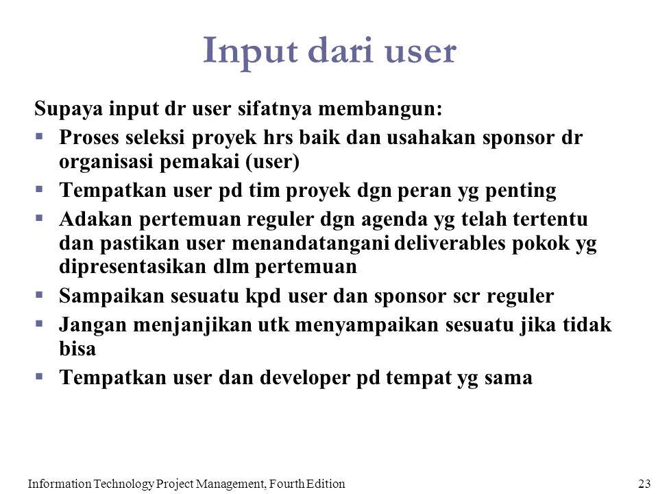 Input dari user 23Information Technology Project Management, Fourth Edition Supaya input dr user sifatnya membangun:  Proses seleksi proyek hrs baik