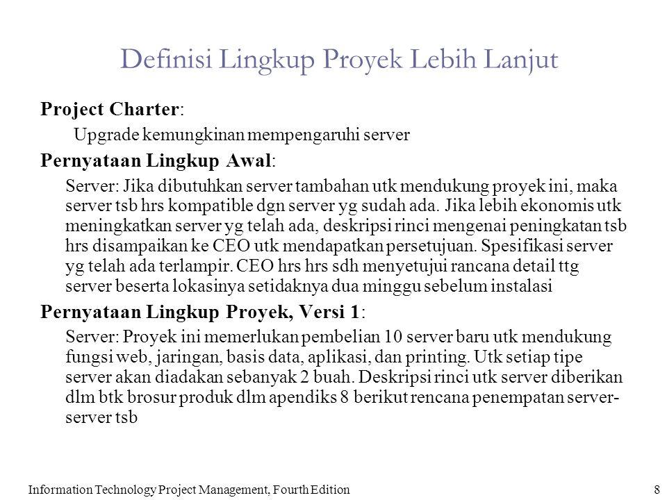 8Information Technology Project Management, Fourth Edition Definisi Lingkup Proyek Lebih Lanjut Project Charter: Upgrade kemungkinan mempengaruhi serv