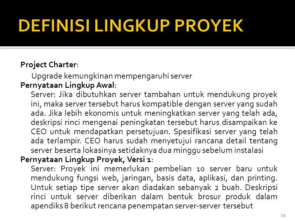 Project Charter: Upgrade kemungkinan mempengaruhi server Pernyataan Lingkup Awal: Server: Jika dibutuhkan server tambahan untuk mendukung proyek ini,