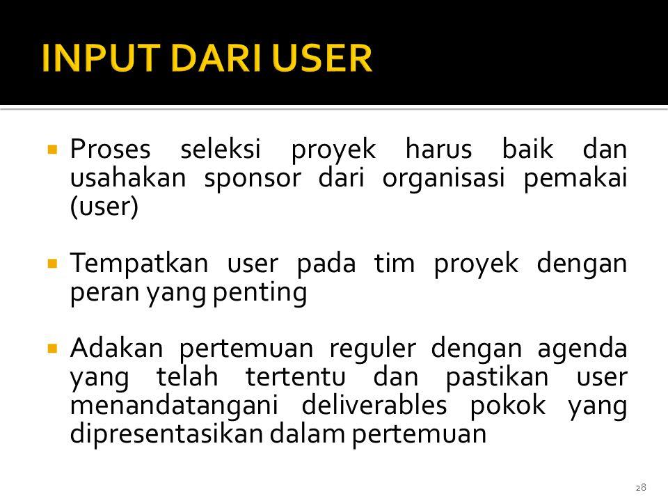  Proses seleksi proyek harus baik dan usahakan sponsor dari organisasi pemakai (user)  Tempatkan user pada tim proyek dengan peran yang penting  Ad