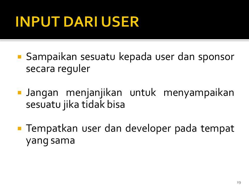  Sampaikan sesuatu kepada user dan sponsor secara reguler  Jangan menjanjikan untuk menyampaikan sesuatu jika tidak bisa  Tempatkan user dan develo