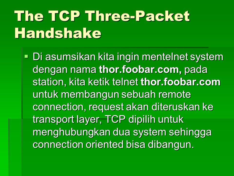 The TCP Three-Packet Handshake  Di asumsikan kita ingin mentelnet system dengan nama thor.foobar.com, pada station, kita ketik telnet thor.foobar.com