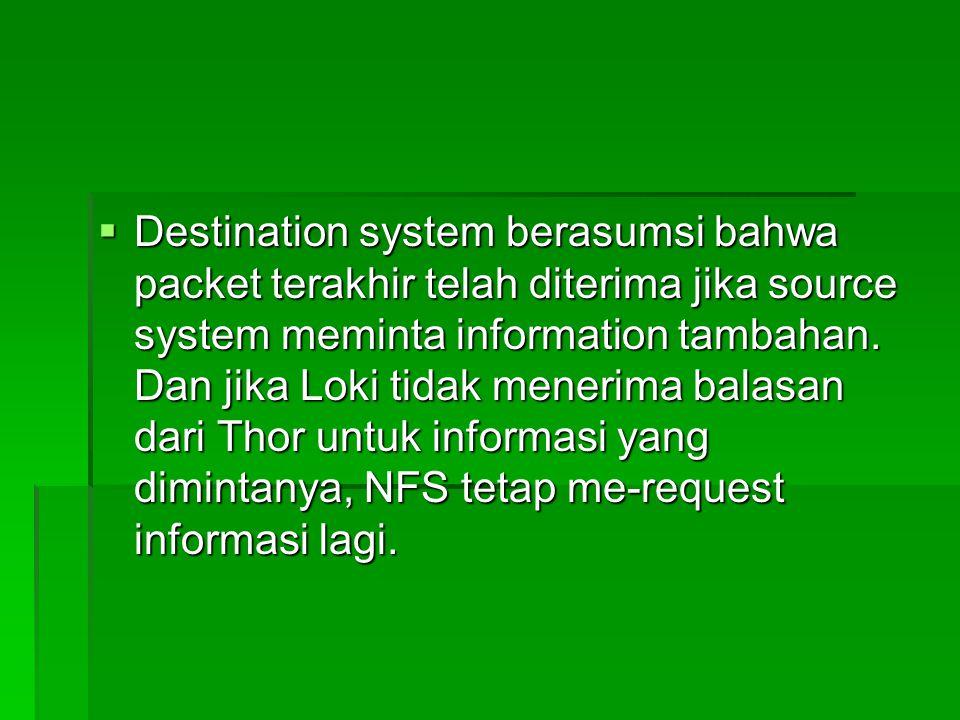  Destination system berasumsi bahwa packet terakhir telah diterima jika source system meminta information tambahan. Dan jika Loki tidak menerima bala