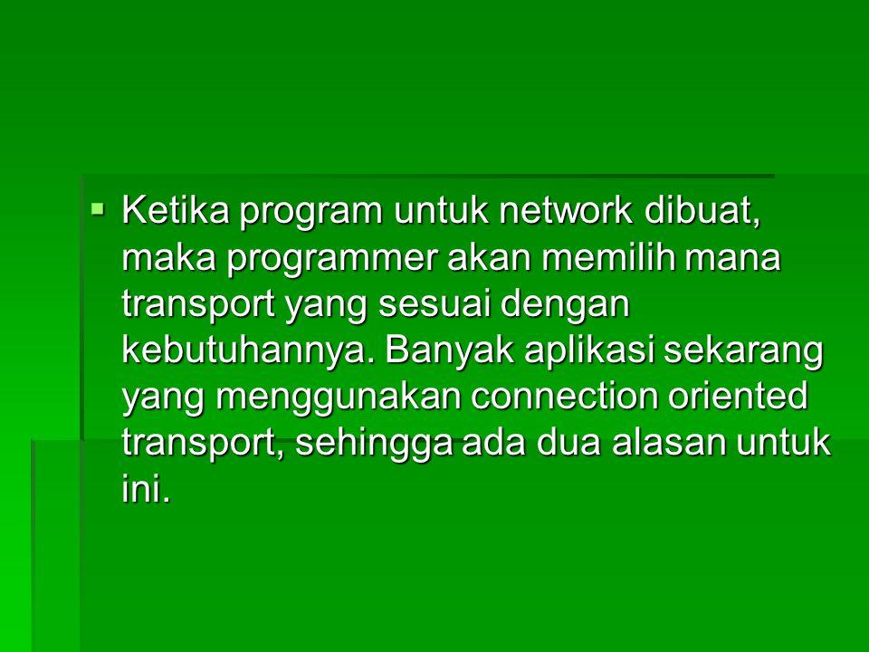  Ketika program untuk network dibuat, maka programmer akan memilih mana transport yang sesuai dengan kebutuhannya. Banyak aplikasi sekarang yang meng