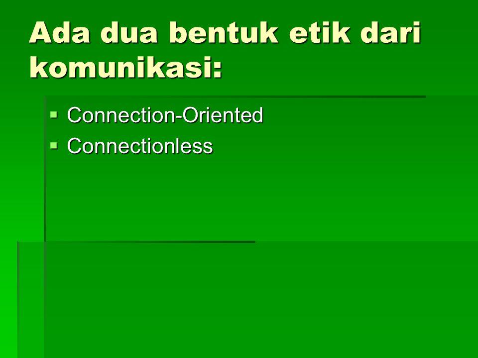 Connection-Oriented Communication  Sebuah komunikasi connection-oriented saling bertukar informasi dalam mengontrol pengiriman data, yang disebut dengan handshake, sebelum mengirim data.