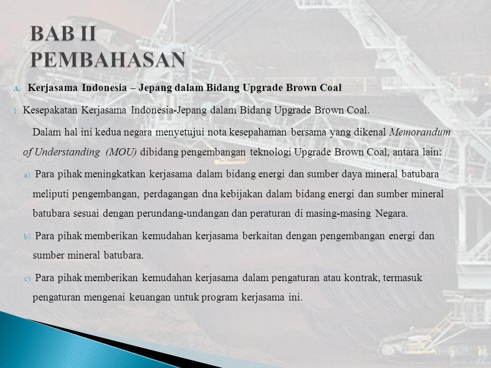 A. Kerjasama Indonesia – Jepang dalam Bidang Upgrade Brown Coal 1. Kesepakatan Kerjasama Indonesia-Jepang dalam Bidang Upgrade Brown Coal. Dalam hal i