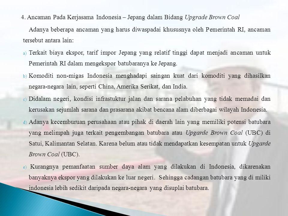 4. Ancaman Pada Kerjasama Indonesia – Jepang dalam Bidang Upgrade Brown Coal Adanya beberapa ancaman yang harus diwaspadai khususnya oleh Pemerintah R