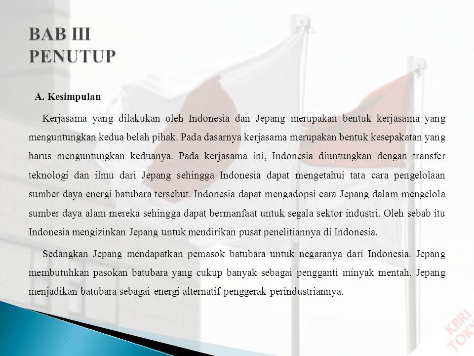 A. Kesimpulan Kerjasama yang dilakukan oleh Indonesia dan Jepang merupakan bentuk kerjasama yang menguntungkan kedua belah pihak. Pada dasarnya kerjas