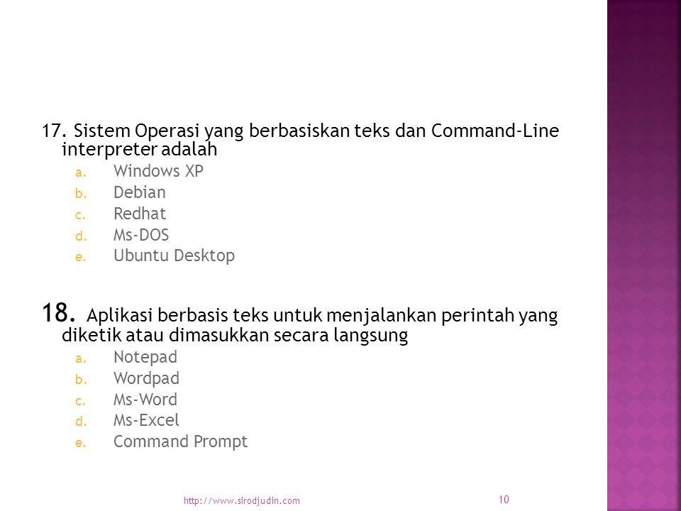 17. Sistem Operasi yang berbasiskan teks dan Command-Line interpreter adalah a.