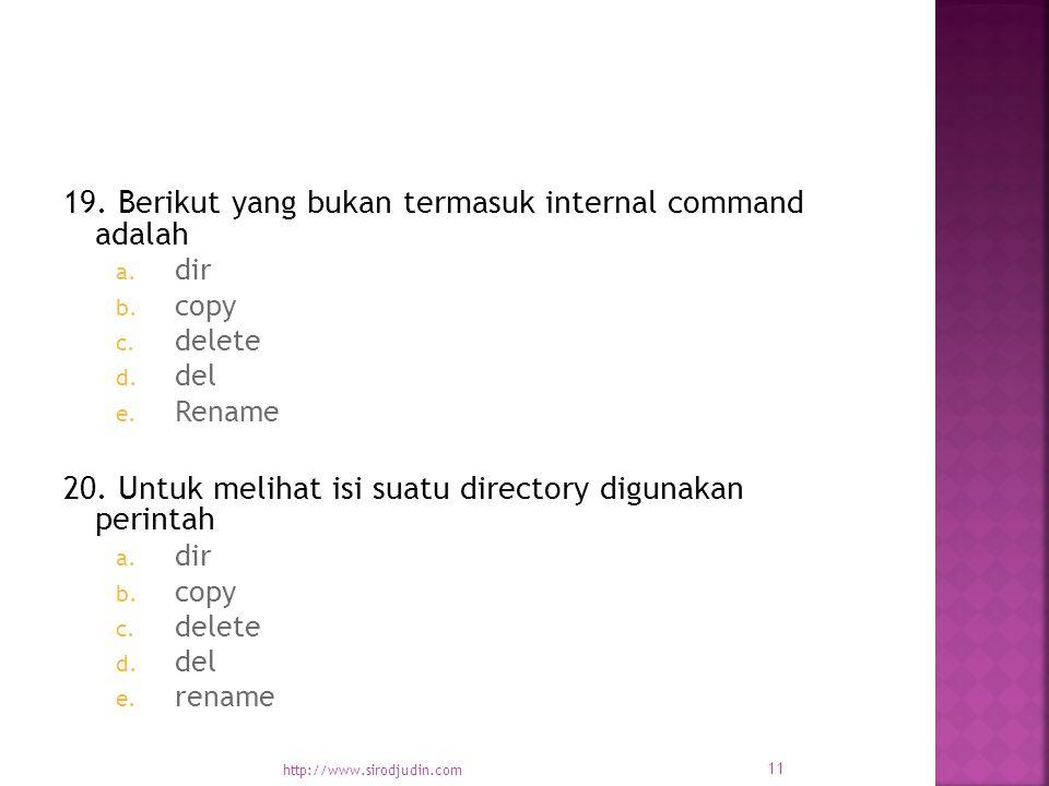 19. Berikut yang bukan termasuk internal command adalah a.