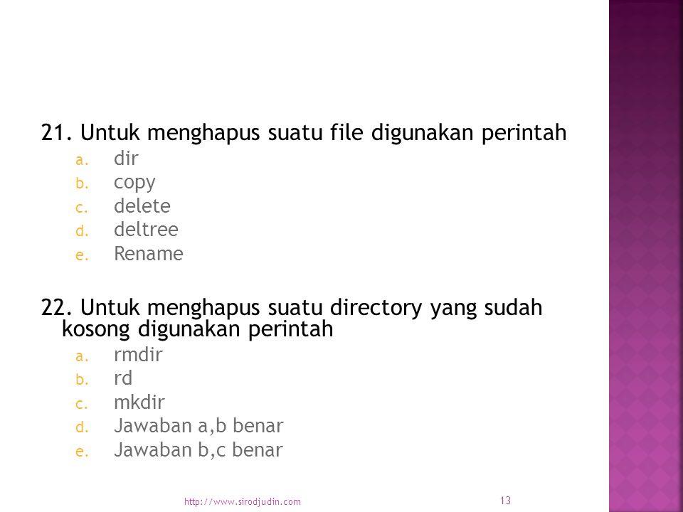 21. Untuk menghapus suatu file digunakan perintah a.