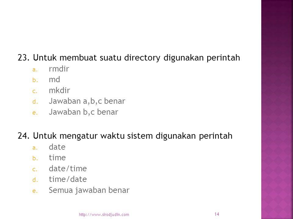 23. Untuk membuat suatu directory digunakan perintah a.