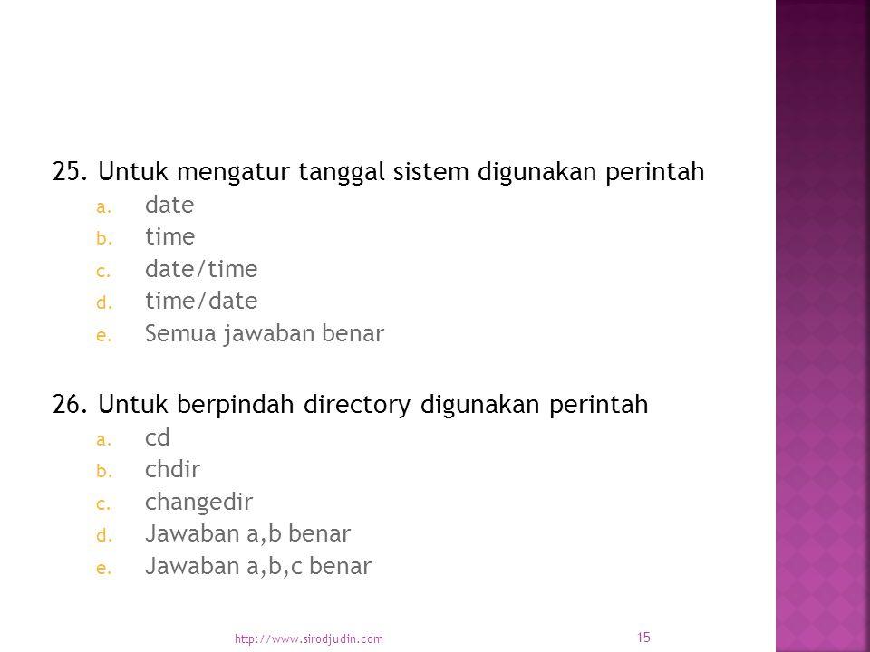 25. Untuk mengatur tanggal sistem digunakan perintah a.