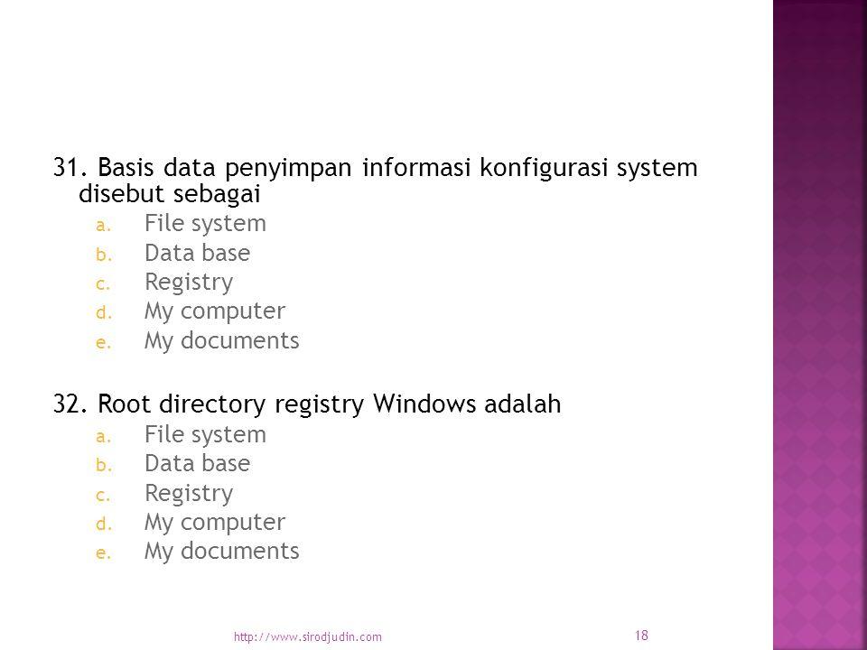 31. Basis data penyimpan informasi konfigurasi system disebut sebagai a.