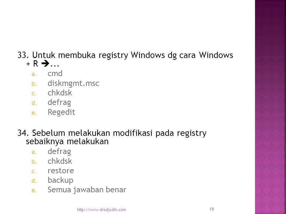 33. Untuk membuka registry Windows dg cara Windows + R ...