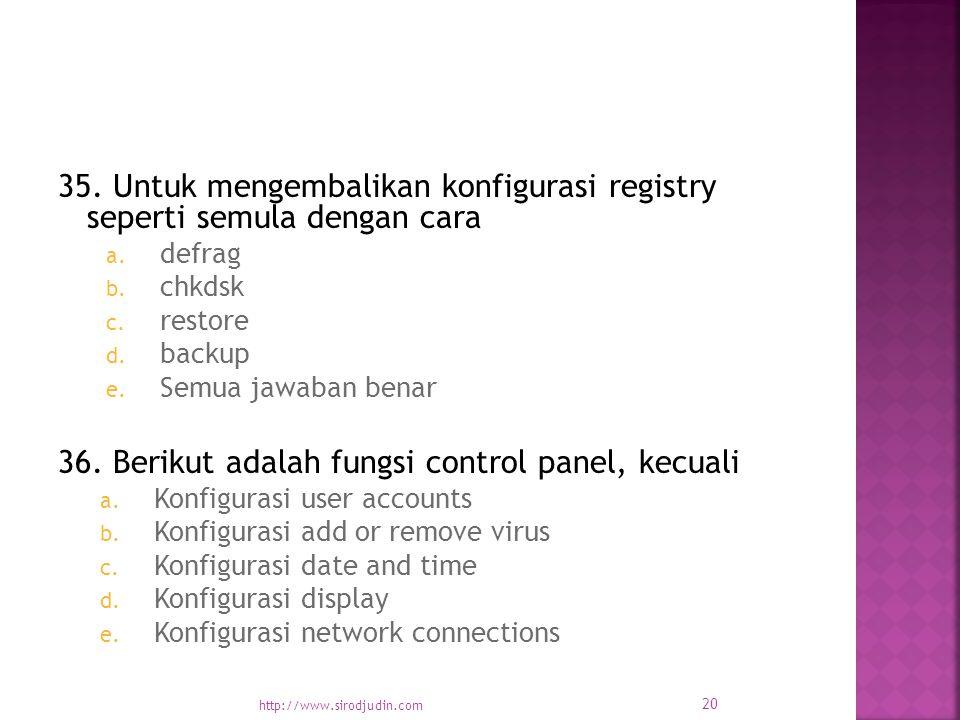 35. Untuk mengembalikan konfigurasi registry seperti semula dengan cara a.