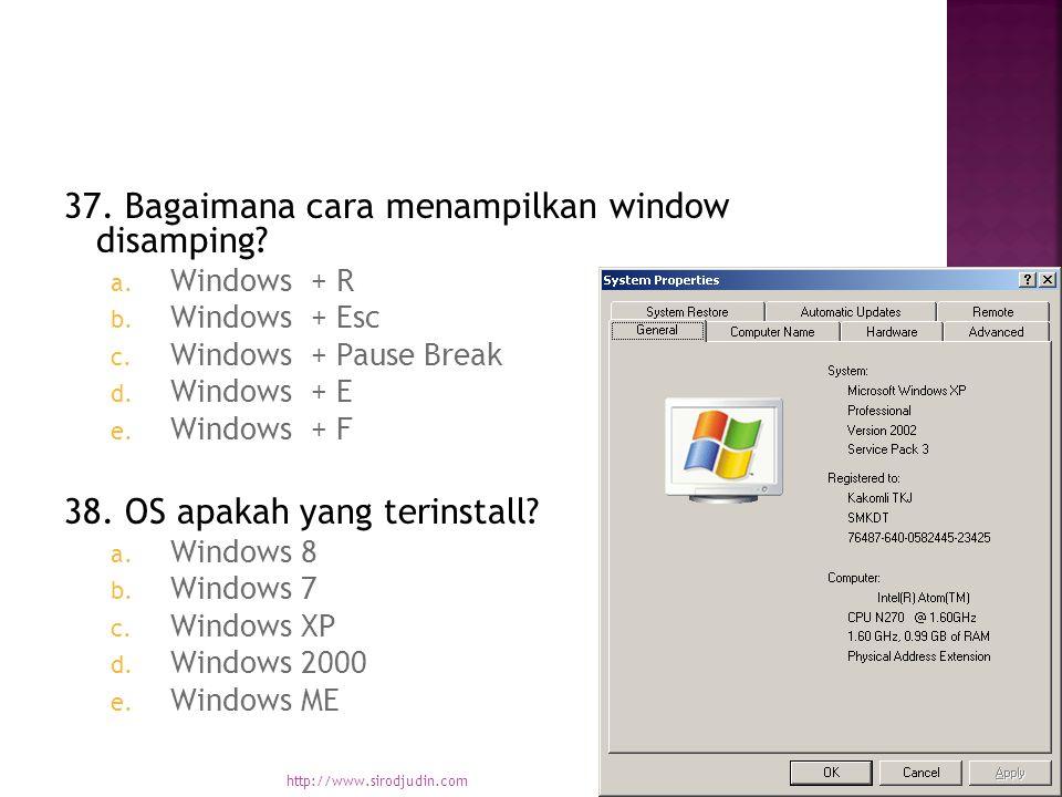 37. Bagaimana cara menampilkan window disamping. a.