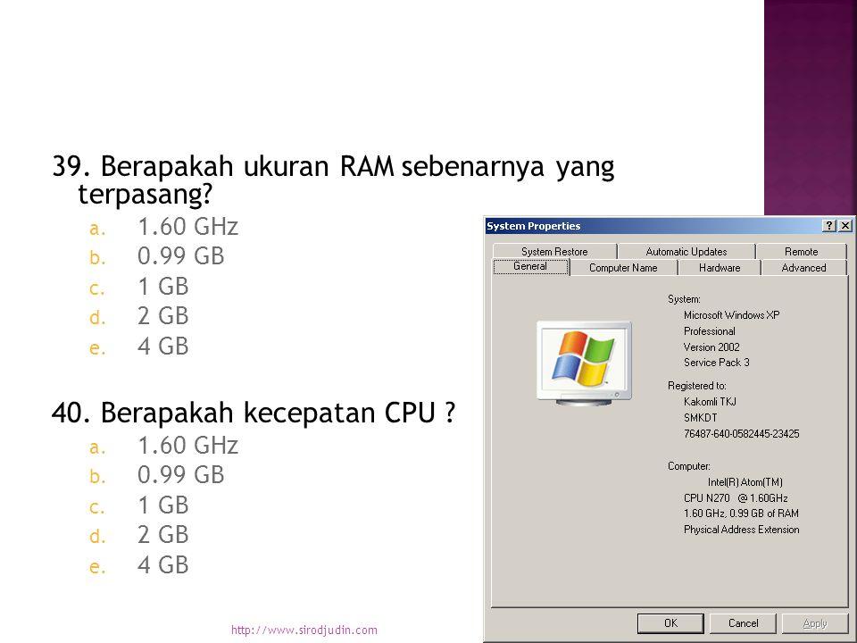39. Berapakah ukuran RAM sebenarnya yang terpasang.
