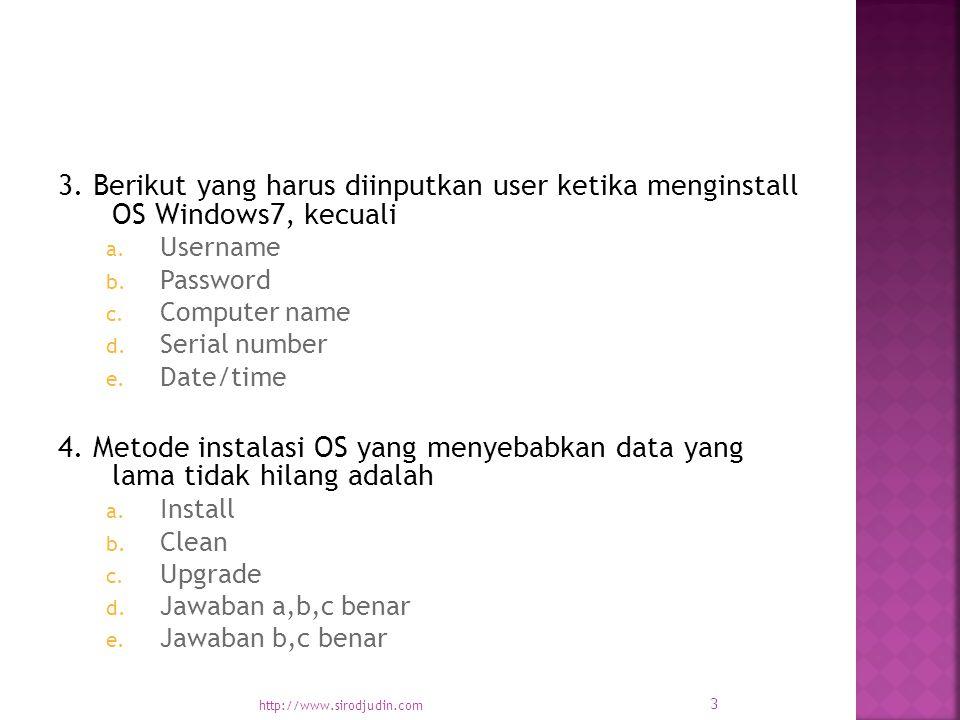 3. Berikut yang harus diinputkan user ketika menginstall OS Windows7, kecuali a.