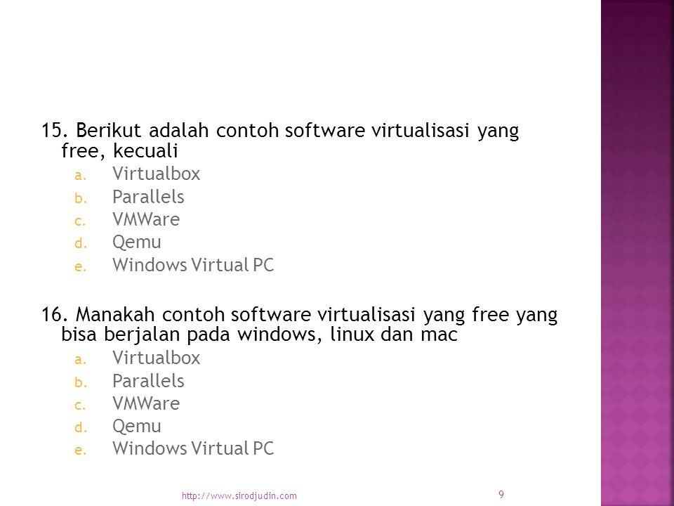 15. Berikut adalah contoh software virtualisasi yang free, kecuali a.