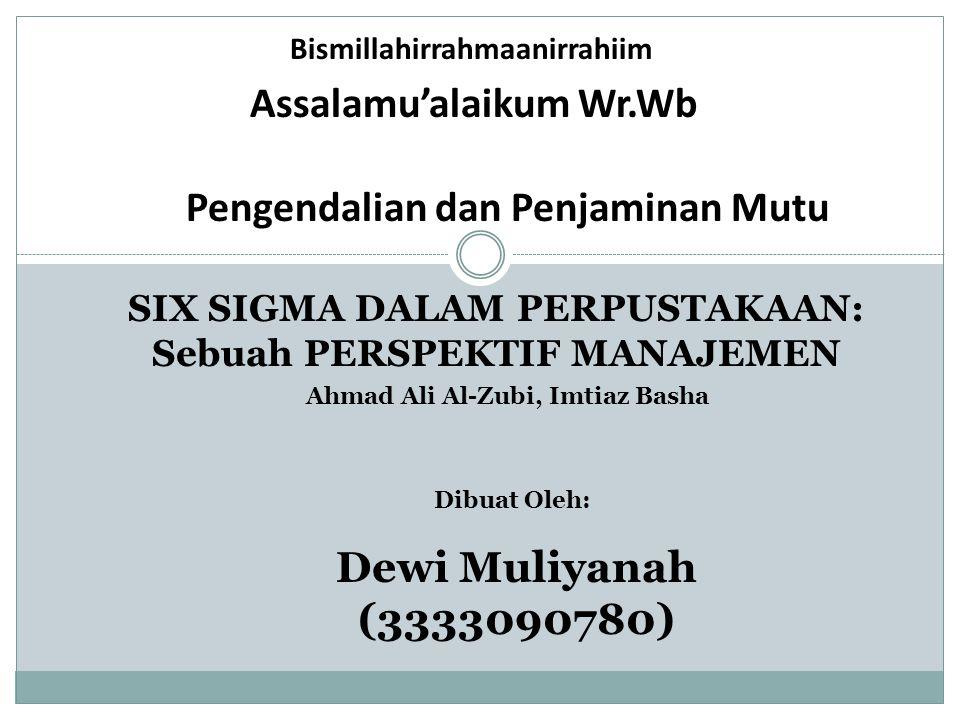 Bismillahirrahmaanirrahiim Assalamu'alaikum Wr.Wb Pengendalian dan Penjaminan Mutu SIX SIGMA DALAM PERPUSTAKAAN: Sebuah PERSPEKTIF MANAJEMEN Ahmad Ali