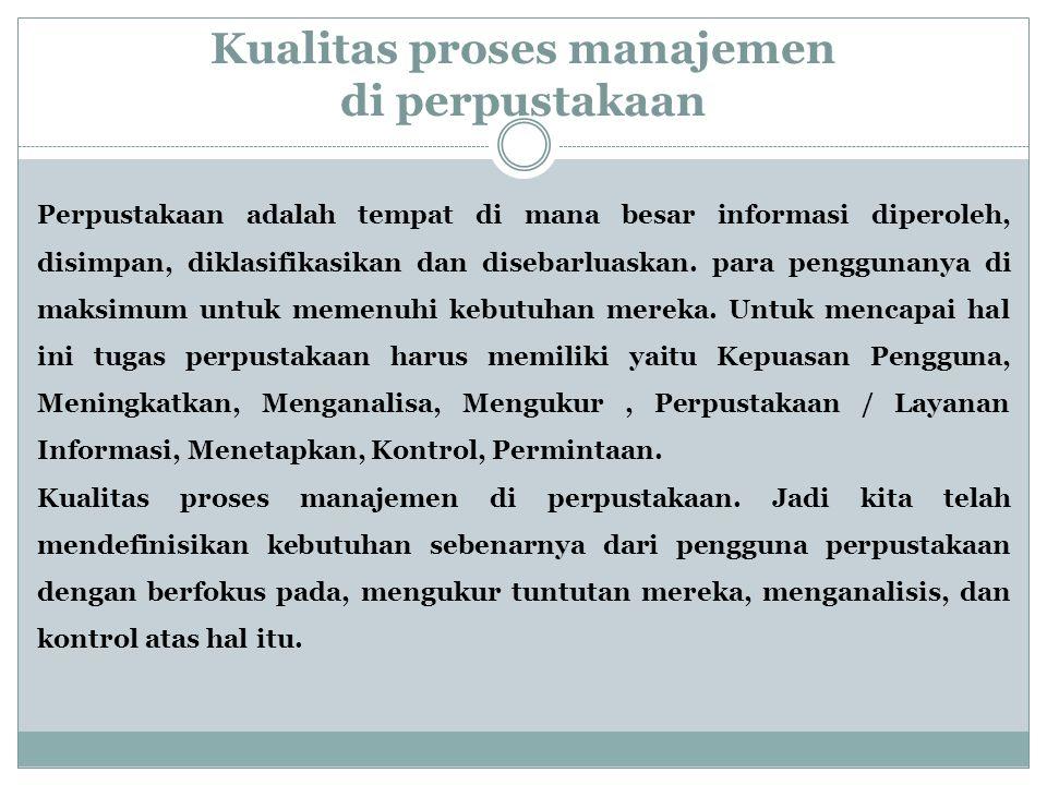 Kualitas proses manajemen di perpustakaan Perpustakaan adalah tempat di mana besar informasi diperoleh, disimpan, diklasifikasikan dan disebarluaskan.