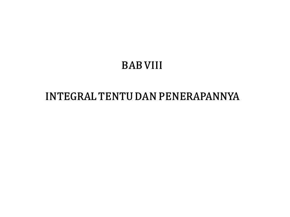 INTEGRAL TENTU DAN PENERAPANNYA BAB VIII