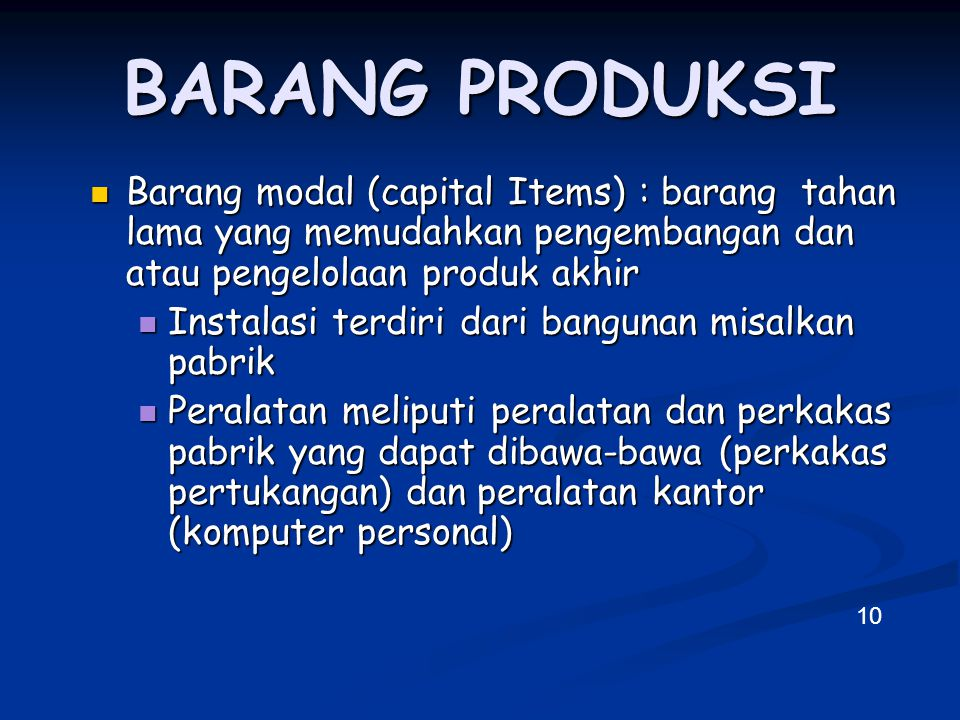 BARANG PRODUKSI Barang modal (capital Items) : barang tahan lama yang memudahkan pengembangan dan atau pengelolaan produk akhir Barang modal (capital
