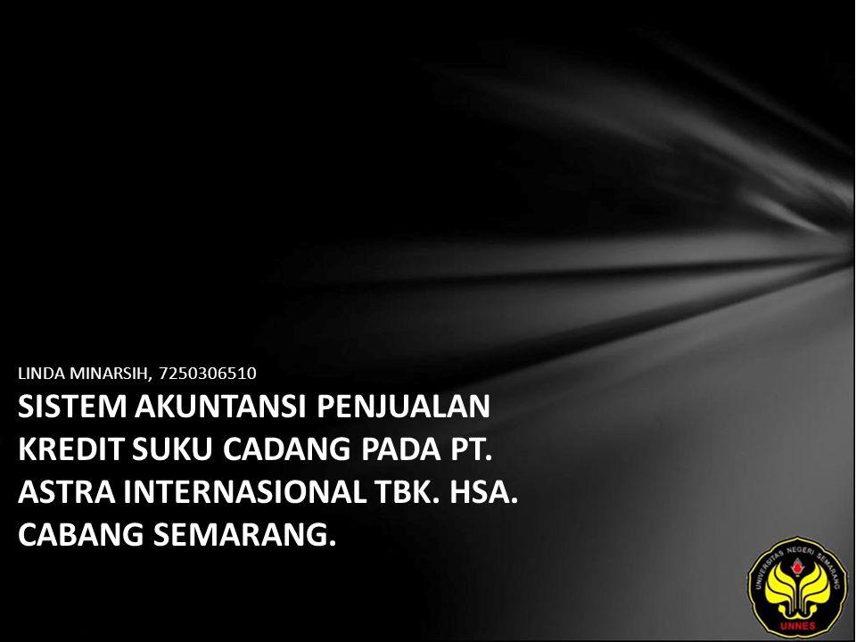 LINDA MINARSIH, 7250306510 SISTEM AKUNTANSI PENJUALAN KREDIT SUKU CADANG PADA PT. ASTRA INTERNASIONAL TBK. HSA. CABANG SEMARANG.