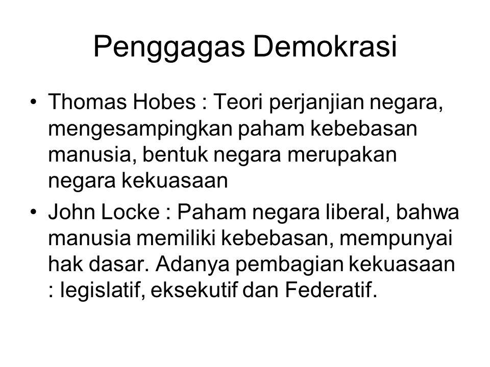 Penggagas Demokrasi Thomas Hobes : Teori perjanjian negara, mengesampingkan paham kebebasan manusia, bentuk negara merupakan negara kekuasaan John Loc