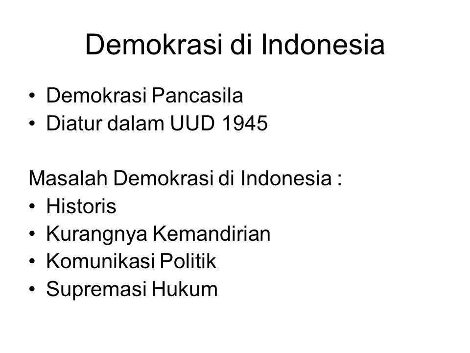 Demokrasi di Indonesia Demokrasi Pancasila Diatur dalam UUD 1945 Masalah Demokrasi di Indonesia : Historis Kurangnya Kemandirian Komunikasi Politik Su