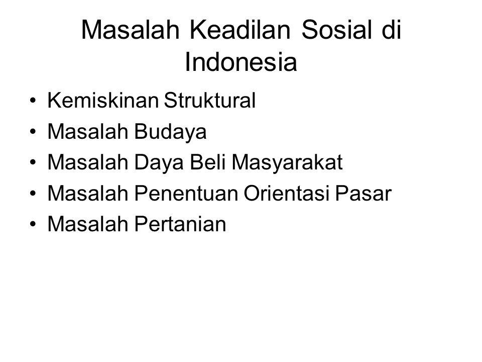 Masalah Keadilan Sosial di Indonesia Kemiskinan Struktural Masalah Budaya Masalah Daya Beli Masyarakat Masalah Penentuan Orientasi Pasar Masalah Perta