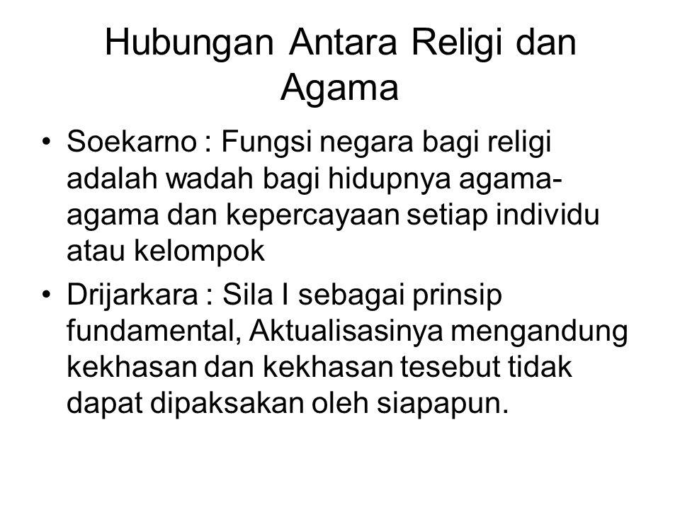 Hubungan Antara Religi dan Agama Soekarno : Fungsi negara bagi religi adalah wadah bagi hidupnya agama- agama dan kepercayaan setiap individu atau kel