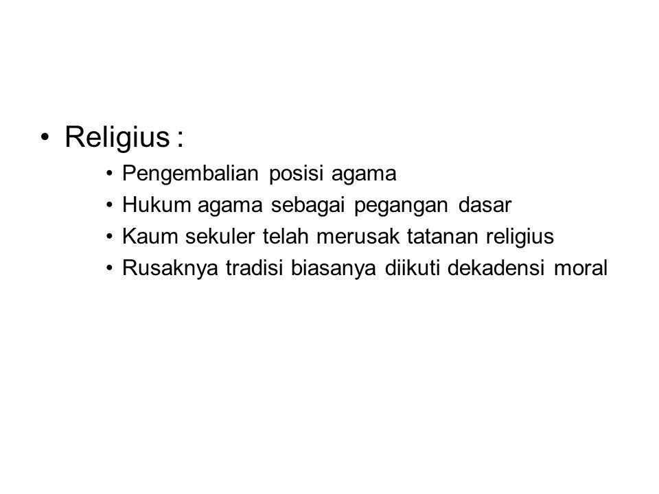 Religius : Pengembalian posisi agama Hukum agama sebagai pegangan dasar Kaum sekuler telah merusak tatanan religius Rusaknya tradisi biasanya diikuti